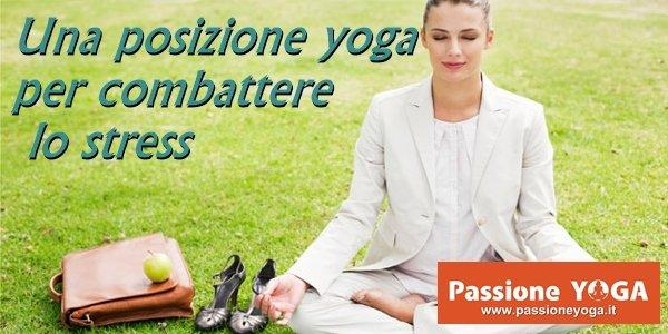 Una posizione yoga per combattere lo stress