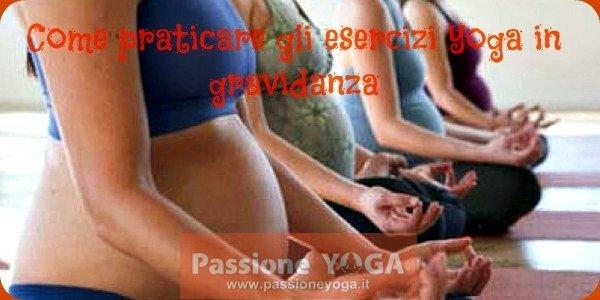 Come praticare gli esercizi yoga in gravidanza