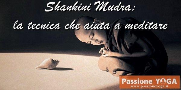 Shankini mudra: la tecnica che aiuta a meditare