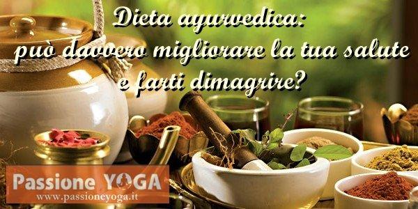 Dieta ayurvedica: può davvero migliorare la tua salute e farti dimagrire?