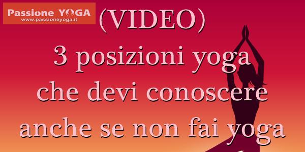 (VIDEO) 3 posizioni yoga che devi conoscere anche se non fai yoga