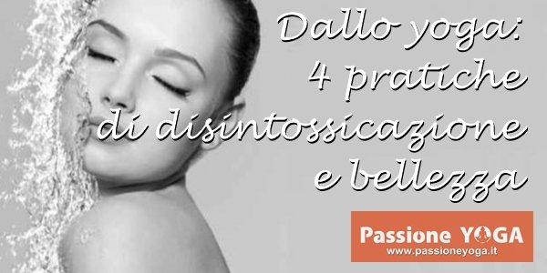 Dallo yoga: 4 pratiche di disintossicazione e bellezza