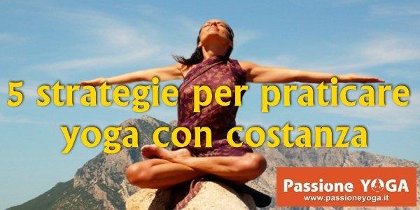 5 strategie per praticare yoga con costanza
