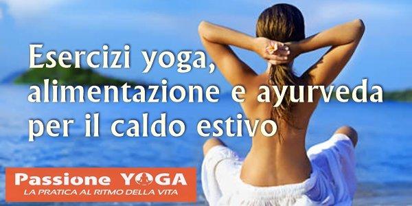 Esercizi yoga, alimentazione e ayurveda per il caldo estivo