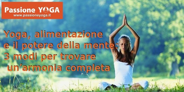 Yoga, alimentazione e il potere della mente: 3 modi per trovare un'armonia completa