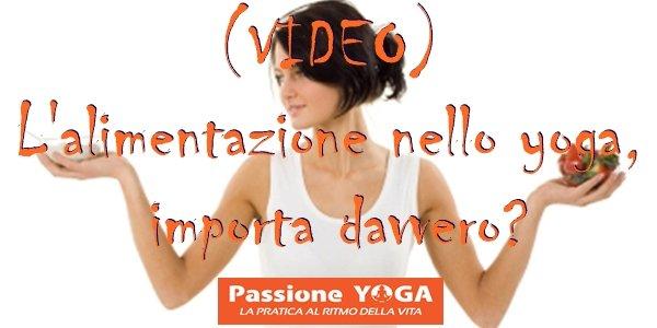 (VIDEO) L'alimentazione nello yoga, importa davvero?