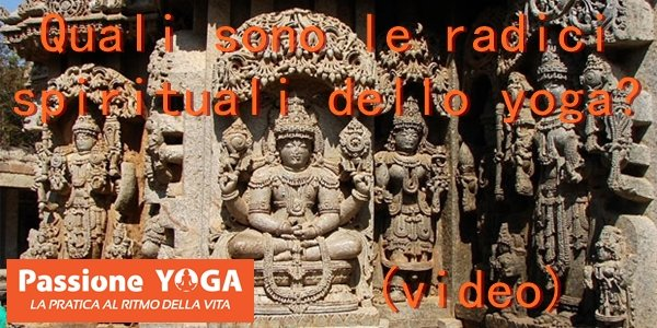 (video) Quali sono le radici spirituali dello yoga?
