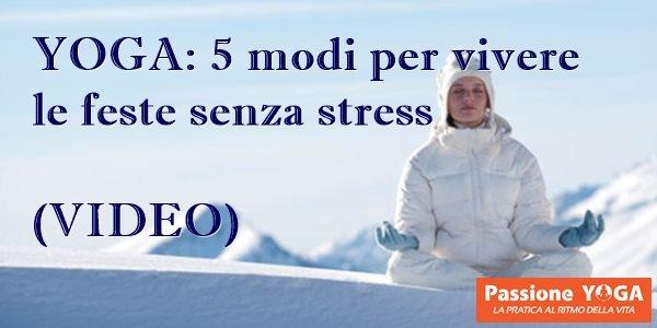 (VIDEO) Yoga: 5 modi per vivere le feste senza stress