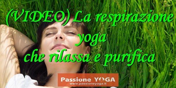 (video) La respirazione yoga che rilassa e purifica