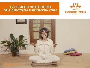 I 2 OSTACOLI NELLO STUDIO DELL'ANATOMIA E FISIOLOGIA YOGA